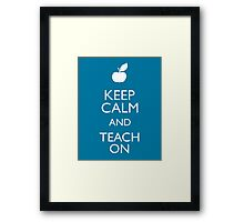 Keep Calm and Teach On Framed Print