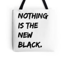 Nothing Is The New Black Tote Bag