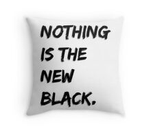 Nothing Is The New Black Throw Pillow