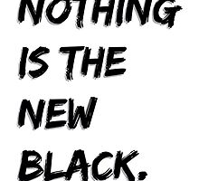 Nothing Is The New Black by viixiigfl