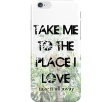 Take Me to The Place I Love iPhone Case/Skin