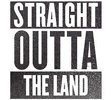 Straight Outta The Land by SenorRickyBobby