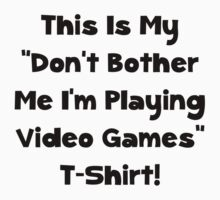 Don't Bother Me Video Games by AmazingMart