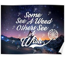 Some see a weed others see a wish... Poster