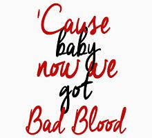 'Cause baby now we got Bad Blood Unisex T-Shirt