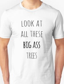 Look at All These Big Ass Trees Unisex T-Shirt