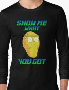 SHOW ME WHAT YOU GOT Long Sleeve T-Shirt