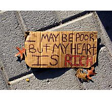 I May Be Poor, But My Heart is Rich Photographic Print