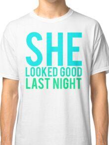 She Looked Good Last Night  Classic T-Shirt