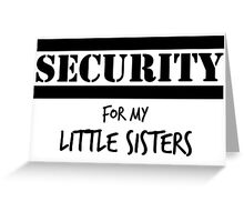 Security For My Little Sisters Greeting Card