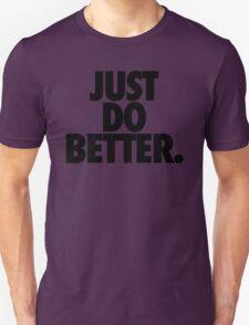 JUST DO BETTER. T-Shirt