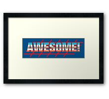 AWESOME!!! Framed Print