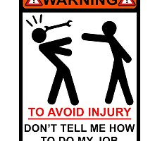 Warning! To Avoid Injury, Don't Tell Me How to Do My Job by mintytees