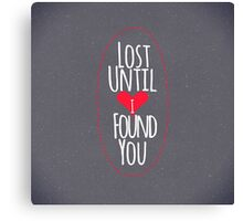 """""""Lost Until I Found You"""" Heart Canvas Print"""