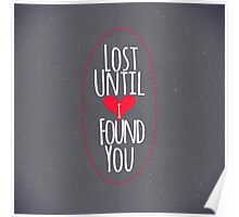 """Lost Until I Found You"" Heart Poster"
