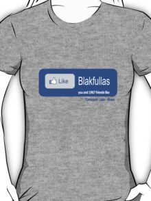 Like Blakfullas [-0-] T-Shirt