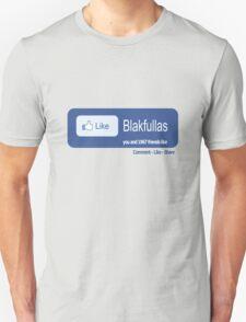 Like Blakfullas [-0-] Unisex T-Shirt