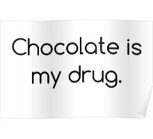 Chocolate is My Drug Poster