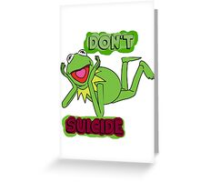 "Updated; Don't ""Kermit"" Suicide!! Greeting Card"