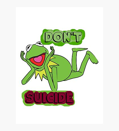 """Updated; Don't """"Kermit"""" Suicide!! Photographic Print"""
