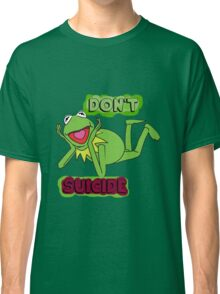 "Updated; Don't ""Kermit"" Suicide!! Classic T-Shirt"