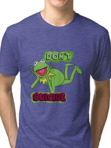 "Updated; Don't ""Kermit"" Suicide!! Tri-blend T-Shirt"