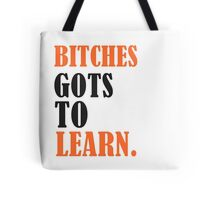 Bitches Gots To Learn Tote Bag
