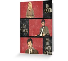 The Good...The Creepy..AND THE RON SWANSON Greeting Card