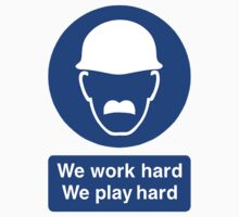 We Work Hard - We Play Hard by Greg Little