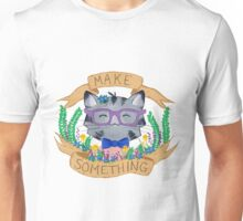Make Something Unisex T-Shirt