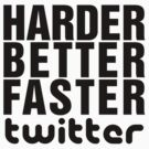 HARDER. BETTER. FASTER. twitter. by bd0m