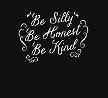 Be Silly Be Honest Be Kind Unisex T-Shirt