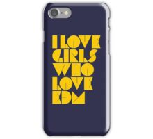 I Love Girls Who Love EDM (Electronic Dance Music) [mustard] iPhone Case/Skin