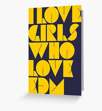 I Love Girls Who Love EDM (Electronic Dance Music) [mustard] Greeting Card
