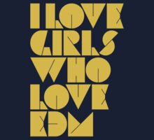 I Love Girls Who Love EDM (Electronic Dance Music) [mustard] by DropBass