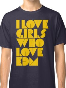 I Love Girls Who Love EDM (Electronic Dance Music) [mustard] Classic T-Shirt