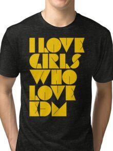 I Love Girls Who Love EDM (Electronic Dance Music) [mustard] Tri-blend T-Shirt