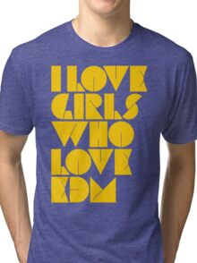 I Love Girls Who Love EDM (Electronic Dance Music) [mustard] Tri-blend T-Shirt