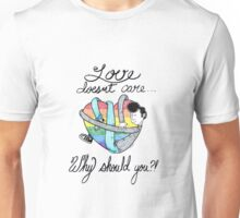 Love Doesn't Care Why Should You Unisex T-Shirt
