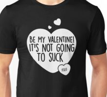 Be My Valentine It s Not Going To Suck Unisex T-Shirt