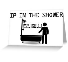 IP in the shower Greeting Card