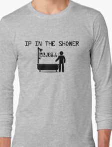 IP in the shower Long Sleeve T-Shirt