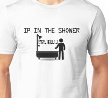 IP in the shower Unisex T-Shirt