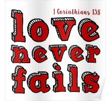 Love never fails... (White and Red) - 1 Corinthians 13:8 Poster