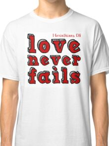 Love never fails... (White and Red) - 1 Corinthians 13:8 Classic T-Shirt