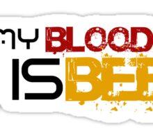 My Blood Type is Beer. Sticker