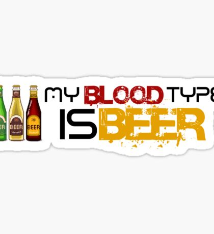 My Blood Type is Beer. Sticker