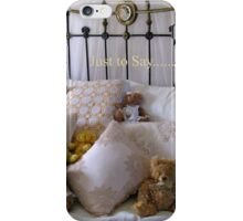 Just to Say...... iPhone Case/Skin