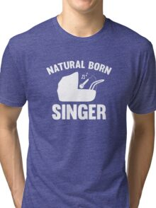 Natural Born Singer Tri-blend T-Shirt