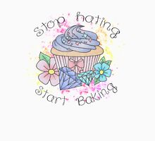 Stop hating, start baking  Unisex T-Shirt